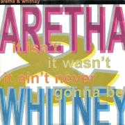 Coverafbeelding Aretha & Whitney - It Isn't It Wasn't It Ain't Never Gonna Be