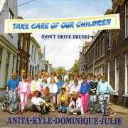 Coverafbeelding Anita-Kyle-Dominique-Julie - Take Care Of Our Children (Don't Drive Drunk)