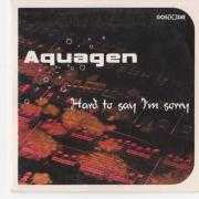Coverafbeelding Aquagen - Hard To Say I'm Sorry