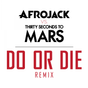 Coverafbeelding Afrojack vs. Thirty Seconds to Mars - Do or die - Remix