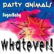 Coverafbeelding Party Animals featuring SugarBaby - Whatever!