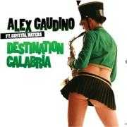 Coverafbeelding Alex Gaudino ft. Crystal Waters - Destination Calabria