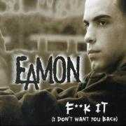 Informatie Top 40-hit Eamon - F**k It (I Don't Want You Back)