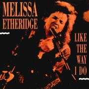 Details Melissa Etheridge - Like The Way I Do