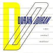 Informatie Top 40-hit Duran Duran - Is There Something I Should Know?
