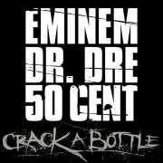 Coverafbeelding Eminem & Dr. Dre & 50 Cent - Crack a bottle