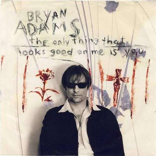 Coverafbeelding The Only Thing That Looks Good On Me Is You - Bryan Adams