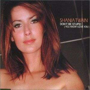 Coverafbeelding Don't Be Stupid (You Know I Love You) - Shania Twain