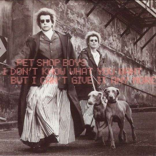 Coverafbeelding I Don't Know What You Want But I Can't Give It Any More - Pet Shop Boys