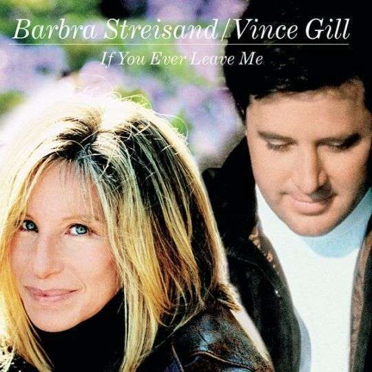 Coverafbeelding If You Ever Leave Me - Barbra Streisand/vince Gill
