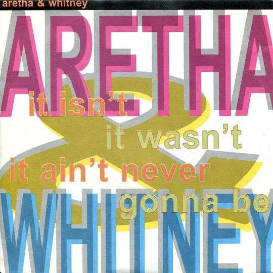Coverafbeelding It Isn't It Wasn't It Ain't Never Gonna Be - Aretha & Whitney