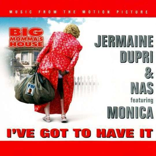 Coverafbeelding I've Got To Have It - Jermaine Dupri & Nas Featuring Monica