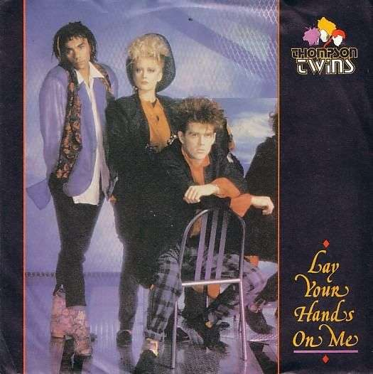 Coverafbeelding Lay Your Hands On Me - Thompson Twins