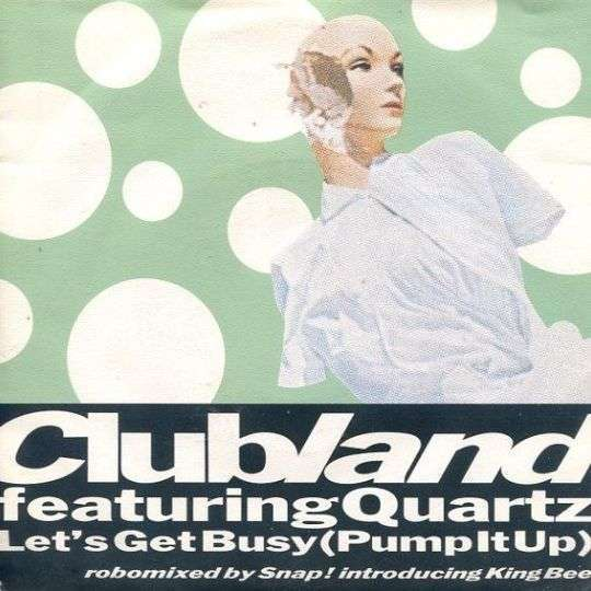 Coverafbeelding Let's Get Busy (Pump It Up) - Clubland Featuring Quartz Introducing King Bee