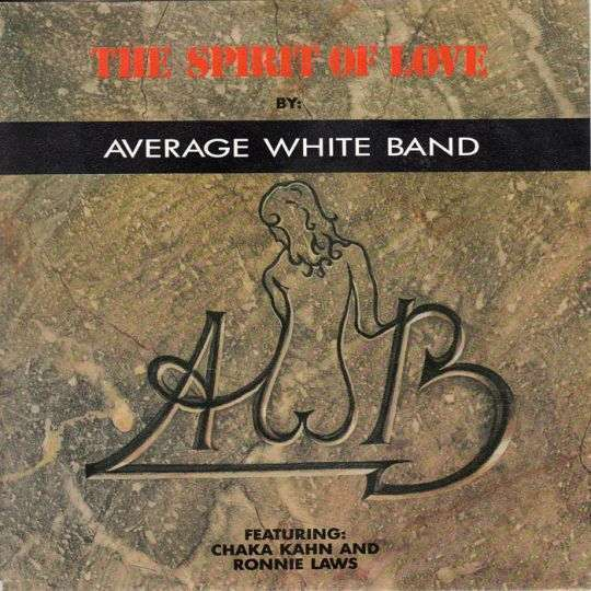 Coverafbeelding The Spirit Of Love - Average White Band Featuring: Chaka Kahn And Ronnie Laws