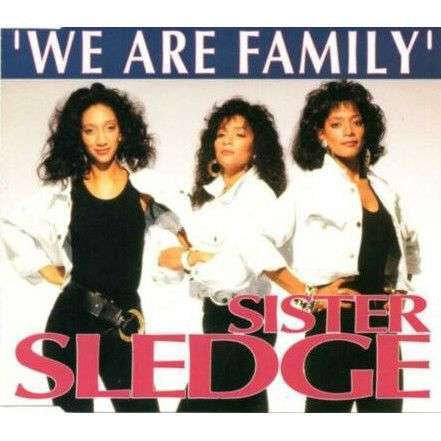 Coverafbeelding We Are Family [Nieuwe Versie]/ I Want Your Love - Sister Sledge