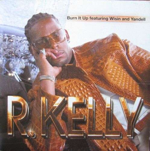 Coverafbeelding Burn It Up - R. Kelly Featuring Wisin And Yandell