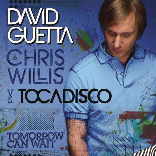 Coverafbeelding Tomorrow Can Wait - David Guetta & Chris Willis Vs. Tocadisco