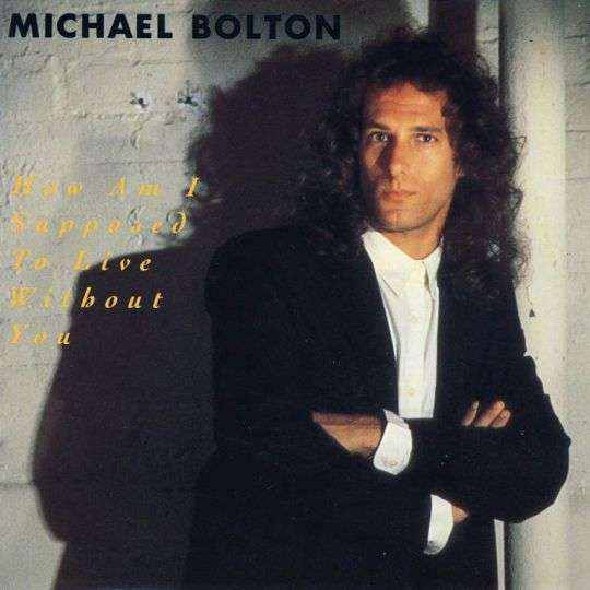 Coverafbeelding Michael Bolton - How Am I Supposed To Live Without You