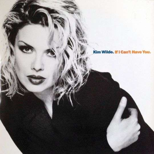 Coverafbeelding If I Can't Have You - Kim Wilde