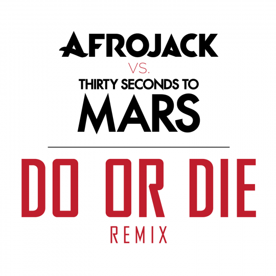 Coverafbeelding Do Or Die - Remix - Afrojack Vs. Thirty Seconds To Mars