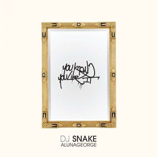 Coverafbeelding You Know You Like It - Dj Snake & Alunageorge