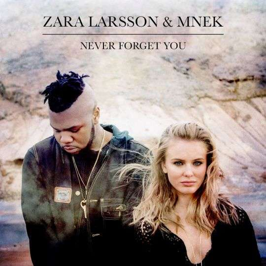 Coverafbeelding Never Forget You - Zara Larsson & Mnek