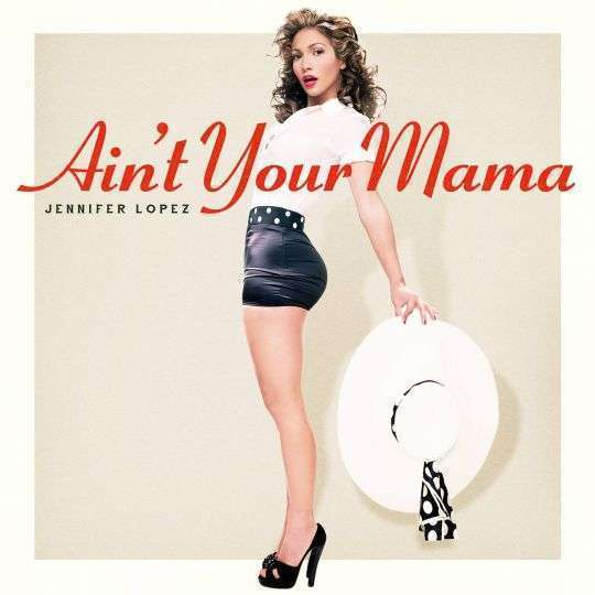 Coverafbeelding Ain't Your Mama - Jennifer Lopez