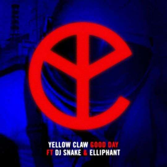 Coverafbeelding Good Day - Yellow Claw Ft Dj Snake & Elliphant