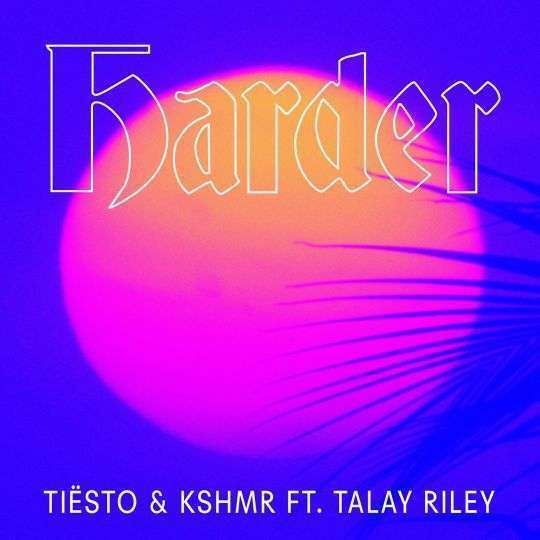 Coverafbeelding Harder - Tiësto & Kshmr Ft. Talay Riley