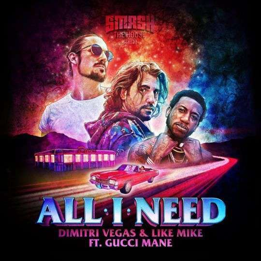 Coverafbeelding All I Need - Dimitri Vegas & Like Mike Ft. Gucci Mane
