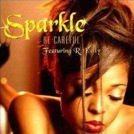 Coverafbeelding Be Careful - Sparkle Featuring R. Kelly