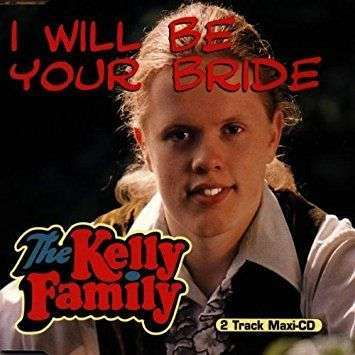 Coverafbeelding I Will Be Your Bride - The Kelly Family