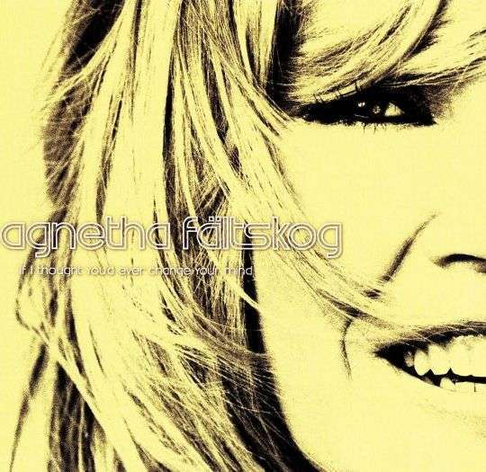 Coverafbeelding If I Thought You'd Ever Change Your Mind - Agnetha Fältskog