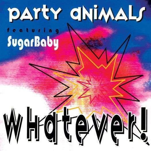 Coverafbeelding Whatever! - Party Animals Featuring Sugarbaby