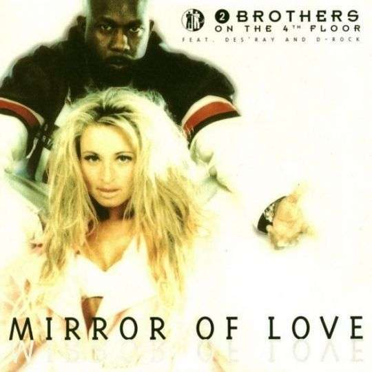 Coverafbeelding Mirror Of Love - 2 Brothers On The 4Th Floor Feat. Des'ray And D-Rock