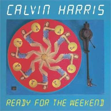 Coverafbeelding Ready For The Weekend - Calvin Harris
