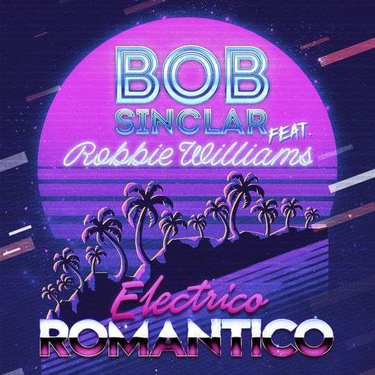 Coverafbeelding Electrico Romantico - Bob Sinclar Feat. Robbie Williams