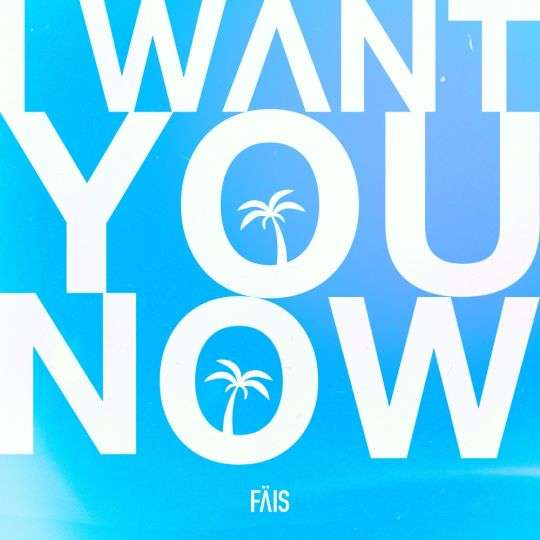 Coverafbeelding I Want You Now - Fäis