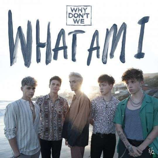 Coverafbeelding What Am I - Why Don't We