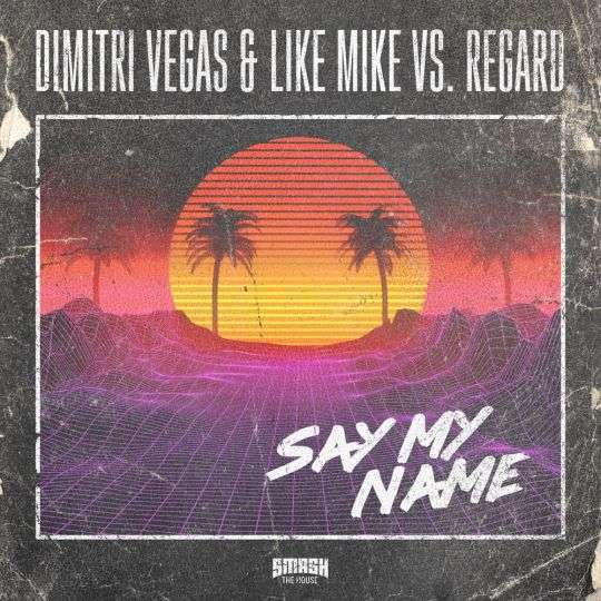 Coverafbeelding Say My Name - Dimitri Vegas & Like Mike Vs. Regard