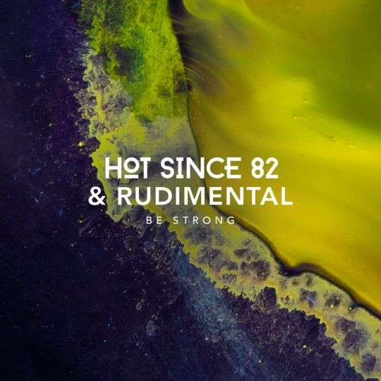 Coverafbeelding Hot Since 82 & Rudimental - Be Strong