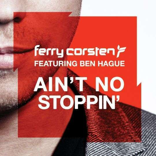 Coverafbeelding Ain't No Stoppin' - Ferry Corsten Featuring Ben Hague