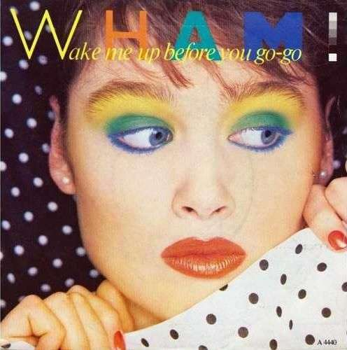 Coverafbeelding Wake Me Up Before You Go-go - Wham!