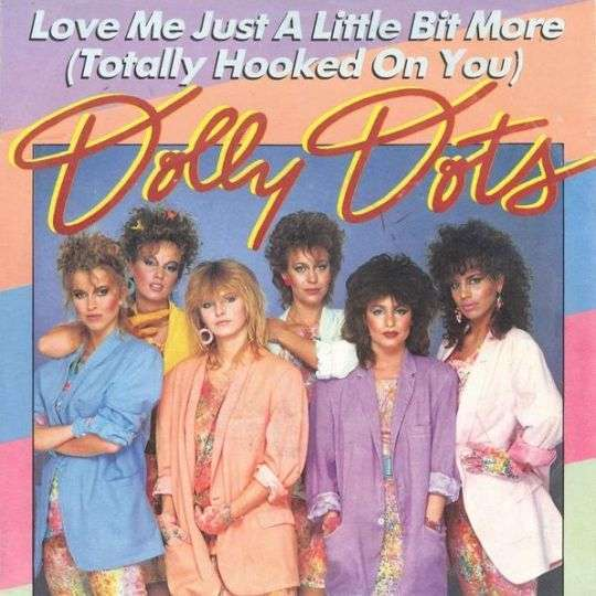 Coverafbeelding Love Me Just A Little Bit More (Totally Hooked On You) - Dolly Dots