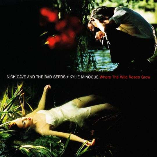 Coverafbeelding Where The Wild Roses Grow - Nick Cave And The Bad Seeds + Kylie Minogue