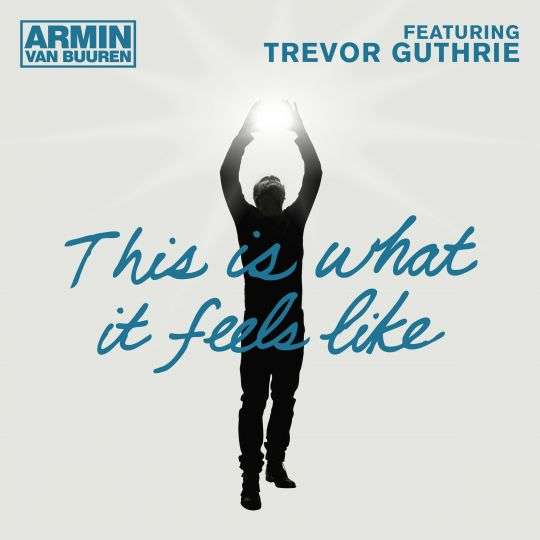Coverafbeelding This Is What It Feels Like - Armin Van Buuren Featuring Trevor Guthrie