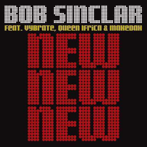 Coverafbeelding New New New - Bob Sinclar Feat. Vybrate, Queen Ifrica & Makedah