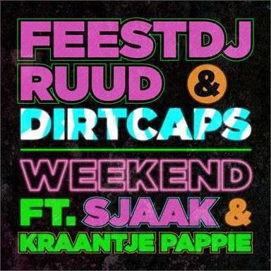 Coverafbeelding Weekend - Feestdjruud & Dirtcaps Ft. Sjaak & Kraantje Pappie