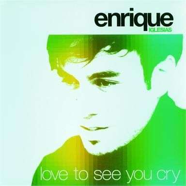 Coverafbeelding Enrique Iglesias - Love To See You Cry